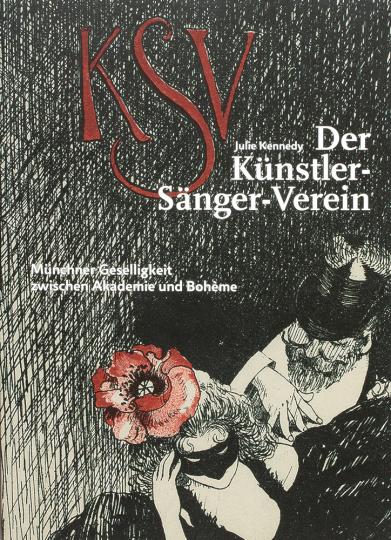 Der Künstler-Sänger-Verein. Münchner Geselligkeit zwischen Akademie und Bohème.