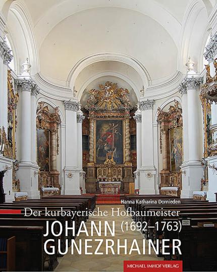 Der kurbayerische Hofbaumeister Johann Gunezrhainer (1692-1763).