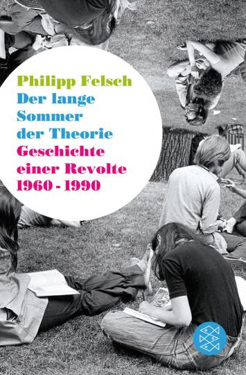 Der lange Sommer der Theorie. Geschichte einer Revolte 1960 bis 1990.