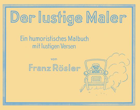 Der lustige Maler. Ein humoristisches Malbuch mit lustigen Versen.