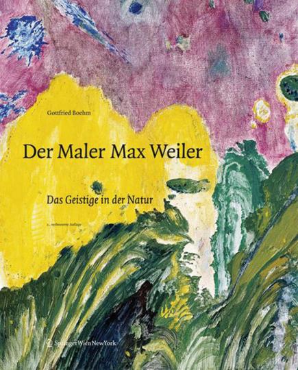 Der Maler Max Weiler. Das Geistige in der Natur.