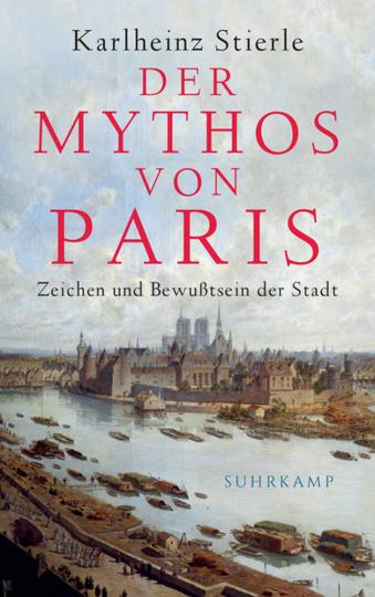 Der Mythos von Paris. Zeichen und Bewusstsein der Stadt.