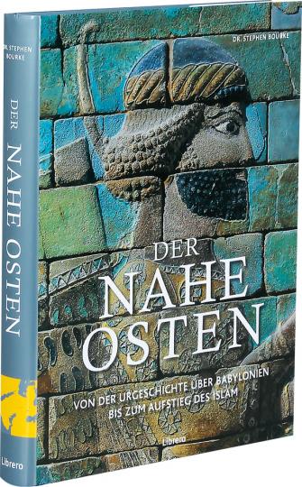 Der Nahe Osten. Von der Urgeschichte über Babylonien bis zum Aufstieg des Islam.