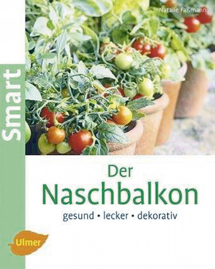 Der Naschbalkon - Gesund, lecker, dekorativ