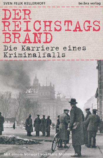Der Reichstagsbrand. Die Karriere eines Kriminalfalls.