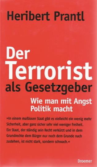 Der Terrorist als Gesetzgeber - Wie man mit Politik Angst macht
