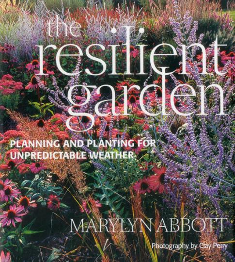 Der unverwüstliche Garten. The Resilient Garden. Planning and Planting for Unpredictable Weather.