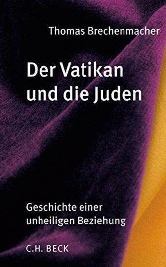 Der Vatikan und die Juden. Geschichte einer unheiligen Beziehung.