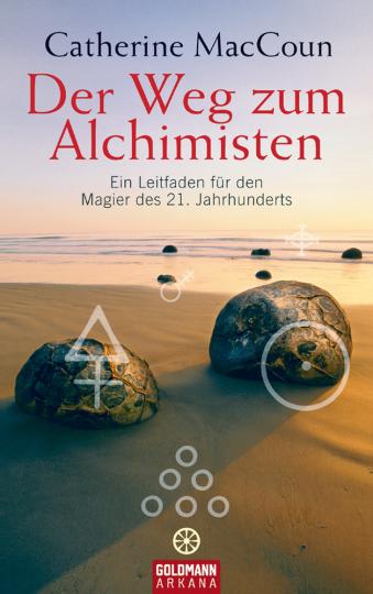 Der Weg zum Alchimisten - Ein Leitfaden für den Magier des 21. Jahrhunderts