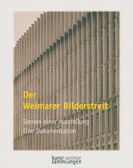 Der Weimarer Bilderstreit. Szenen einer Ausstellung. Eine Dokumentation.