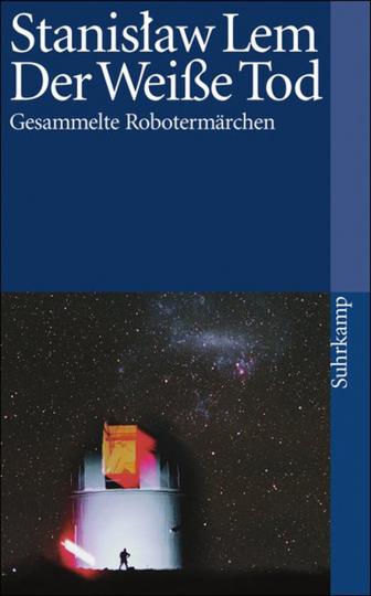 Stanislaw Lem. Der Weiße Tod. Gesammelte Robotermärchen.