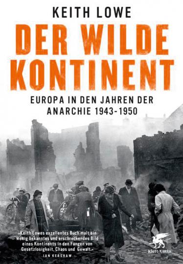 Der wilde Kontinent. Europa in den Jahren der Anarchie 1943 - 1950.