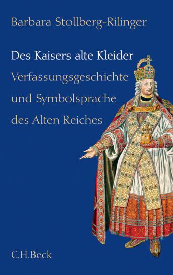 Des Kaisers alte Kleider. Verfassungsgeschichte und Symbolsprache im Alten Reich