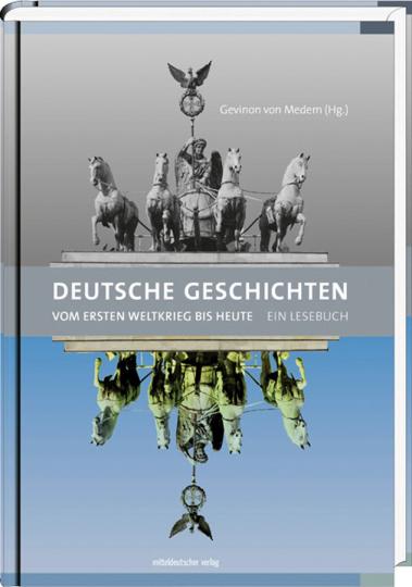 Deutsche Geschichten. Vom Ersten Weltkrieg bis heute. Ein Lesebuch.