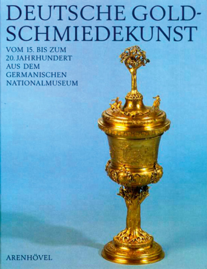 Deutsche Goldschmiedekunst vom 15. bis zum 20. Jahrhundert aus dem Germanischen Nationalmuseum.