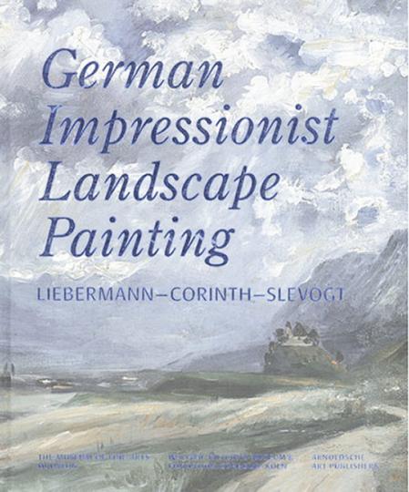 Deutsche Impressionistische Landschaftsmalerei. Liebermann - Corinth -Slevogt.