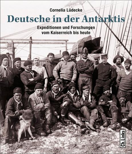 Deutsche in der Antarktis. Expeditionen und Forschungen vom Kaiserreich bis heute.