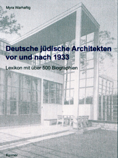 Deutsche jüdische Architekten vor und nach 1933. Lexikon mit über 500 Biographien
