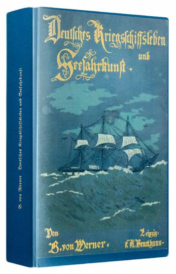 Deutsches Kriegsschiffsleben und Seefahrkunst - Reprint der Originalausgabe, Leipzig 1891 - Limitiert und handnumeriert!
