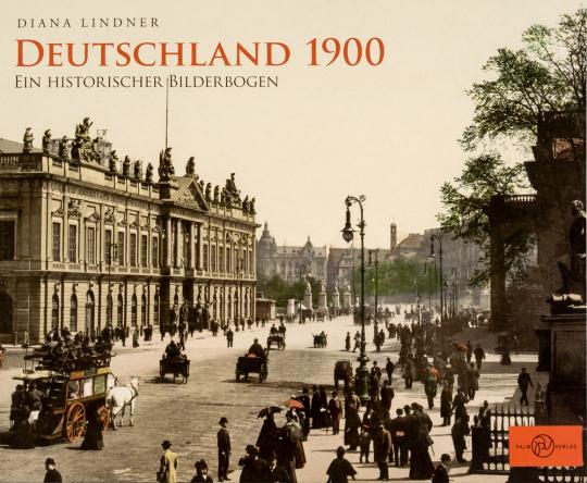 Deutschland 1900. Ein historischer Bilderbogen.