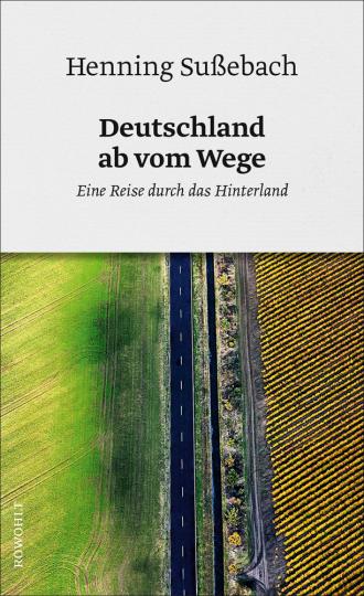 Deutschland ab vom Wege. Eine Reise durch das Hinterland.
