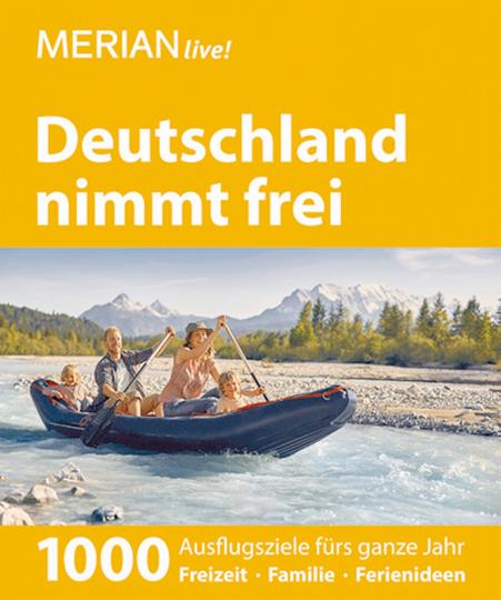 Deutschland nimmt frei: 1000 Ausflugsziele fürs ganze Jahr – Freizeit – Familie – Ferienideen