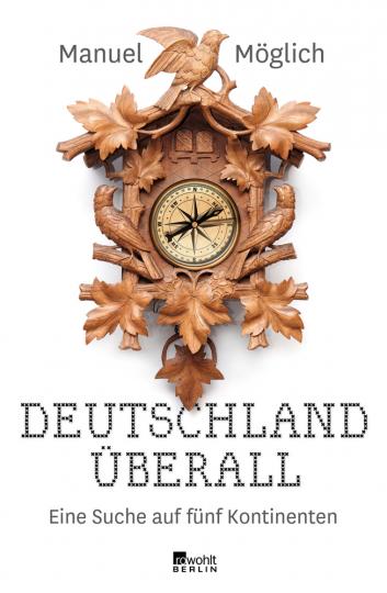 Deutschland überall. Eine Suche auf fünf Kontinenten.