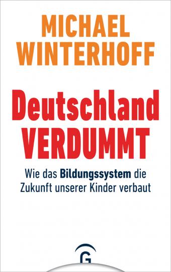 Deutschland verdummt. Wie das Bildungssystem die Zukunft unserer Kinder verbaut.