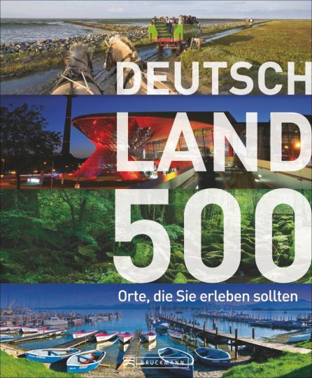 Deutschland. 500 Orte, die Sie erleben sollten.