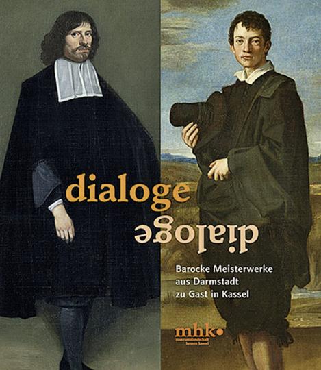 Dialoge. Barocke Meisterwerke aus Darmstadt zu Gast in Kassel.