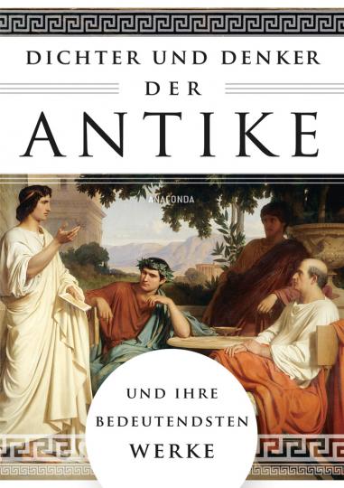 Dichter und Denker der Antike und ihre bedeutendsten Werke.