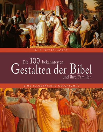 Die 100 bekanntesten Gestalten der Bibel und ihre Familien. Eine illustrierte Geschichte