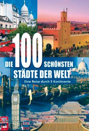 Die 100 schönsten Städte der Welt: Eine Reise durch 5 Kontinente