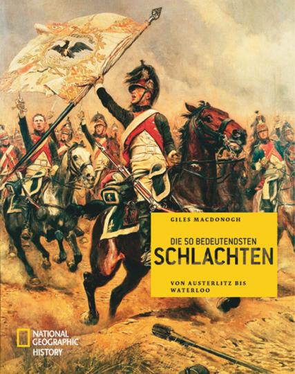 Die 50 bedeutendsten Schlachten. Von Austerlitz bis Waterloo.