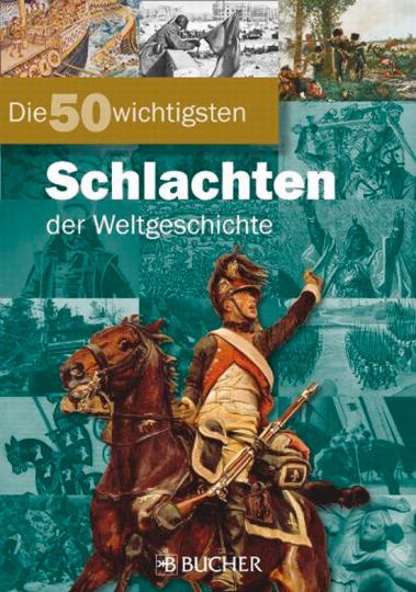 Die 50 wichtigsten Schlachten der Weltgeschichte.