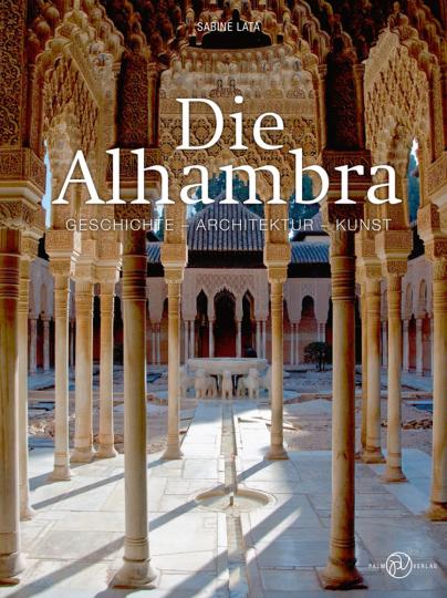Die Alhambra. Geschichte. Architektur. Kunst.