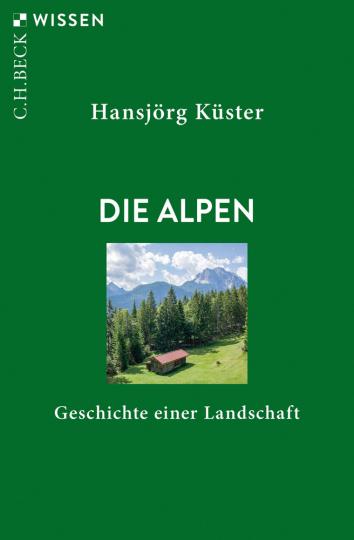 Die Alpen. Geschichte einer Landschaft.