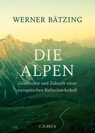Die Alpen. Geschichte und Zukunft einer europäischen Kulturlandschaft.