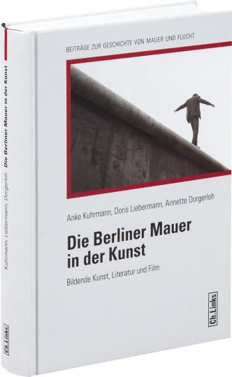 Die Berliner Mauer in der Kunst. Bildende Kunst, Literatur und Film.