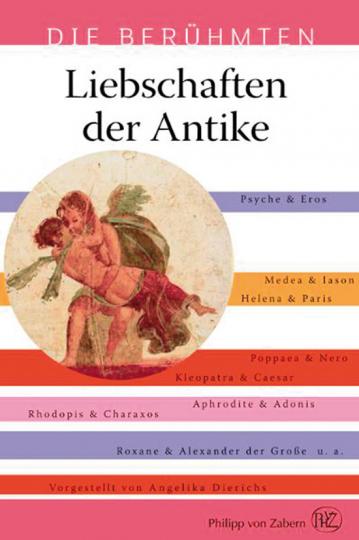 Die berühmten Liebschaften der Antike.