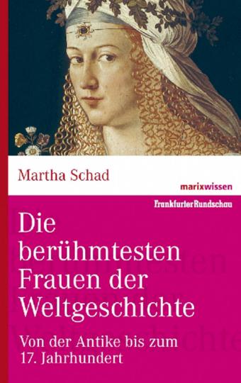 Die berühmtesten Frauen der Weltgeschichte - Von der Antike bis zum 17. Jh.
