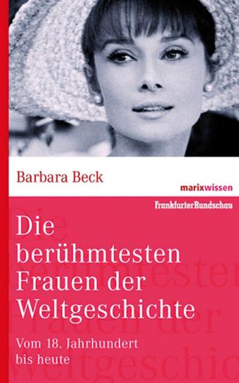 Die berühmtesten Frauen der Weltgeschichte. Vom 18. Jahrhundert bis heute.