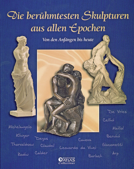 Die berühmtesten Skulpturen aus allen Epochen. Von den Anfängen bis zur Gegenwart.
