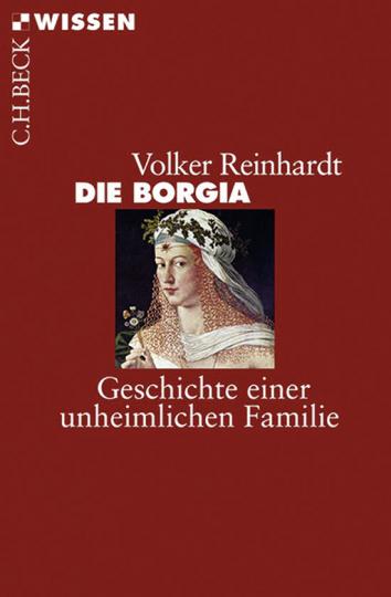 Die Borgia. Geschichte einer unheimlichen Familie.