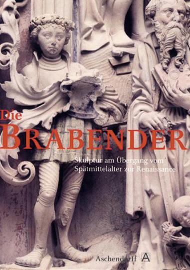 Die Brabender. Skulptur am Übergang vom Spätmittelalter zur Renaissance.