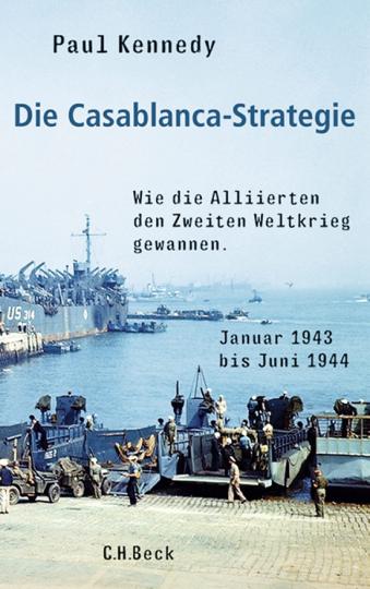 Die Casablanca Strategie. Wie die Alliierten den Zweiten Weltkrieg gewannen.