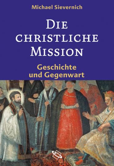 Die christliche Mission. Geschichte und Gegenwart.