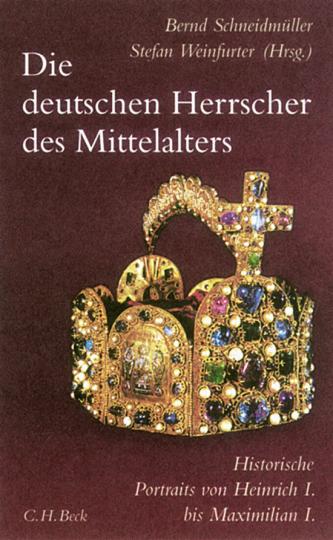 Die deutschen Herrscher des Mittelalters - Historische Portraits von Heinrich I. bis Maximilian I.