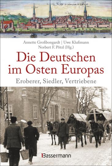 Die Deutschen im Osten Europas. Eroberer, Siedler, Vertriebene.