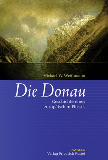 Die Donau. Geschichte eines europäischen Flusses.